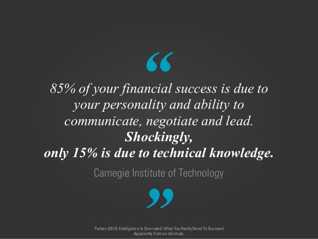 """ "" Carnegie Institute of Technology 85% of your financial success is due to 