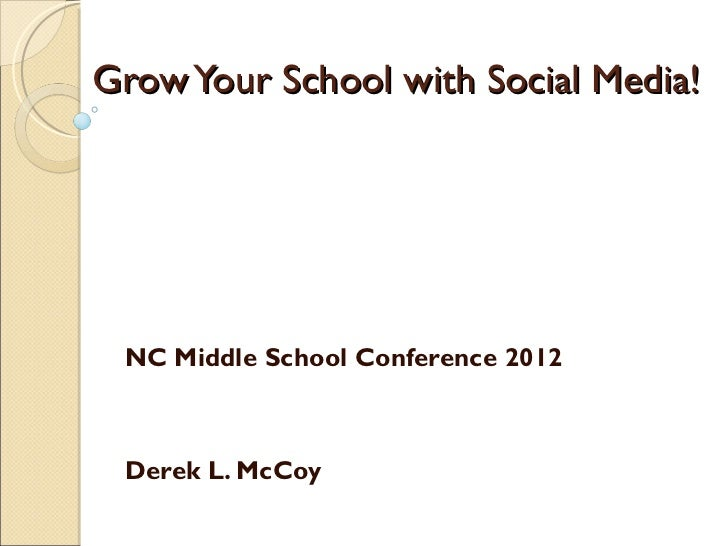Grow Your School with Social Media! NC Middle School Conference 2012 Derek L. McCoy