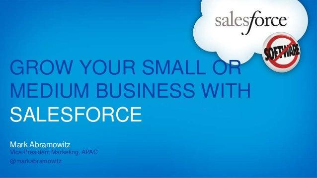 GROW YOUR SMALL ORMEDIUM BUSINESS WITHSALESFORCEMark AbramowitzVice President Marketing, APAC@markabramowitz