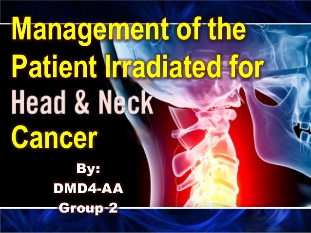 Management of the Patient Irradiated for Cancer By: DMD4-AA Group 2