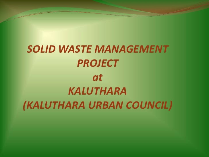 SOLID WASTE MANAGEMENT PROJECTatKALUTHARA(KALUTHARA URBAN COUNCIL)<br />