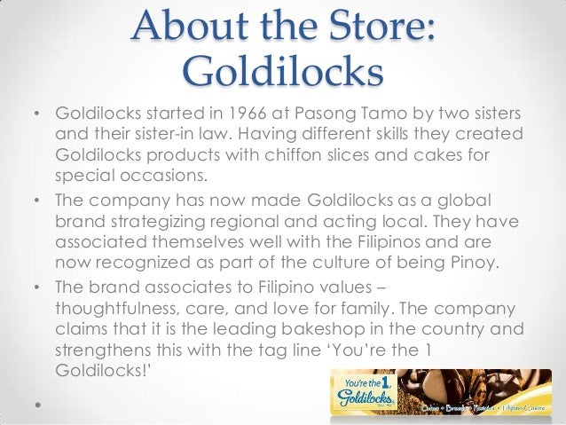 goldilocks swot Goldilocks bakeshop is a bakeshop chain based in the philippines, which produces and distributes philippine cakes and pastries history on may 15, 1966, filipino .