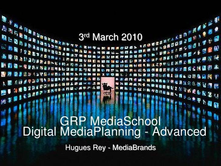 3rd March 2010             GRP MediaSchool Digital MediaPlanning - Advanced        Hugues Rey - MediaBrands