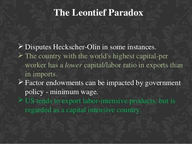 """leontief paradox theory Leamer (1980), leontief's specification was not well-grounded in theory, and   by the model) and the """"endowments paradox"""" (rich (poor) countries appear."""