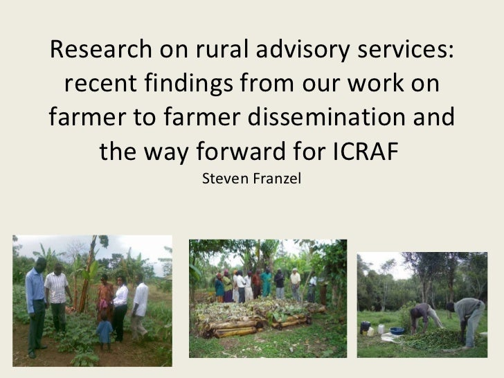 Research on rural advisory services: recent findings from our work on farmer to farmer dissemination and the way forward f...
