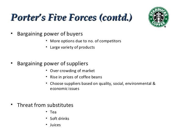 5 forces for starbucks Limites du modèle des 5 forces de porter un soin particulier devrait être pris dans l'utilisation de ce modèle pour les raisons suivantes :.