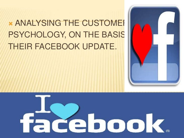 ANALYSING THE CUSTOMERSPSYCHOLOGY, ON THE BASIS OFTHEIR FACEBOOK UPDATE.