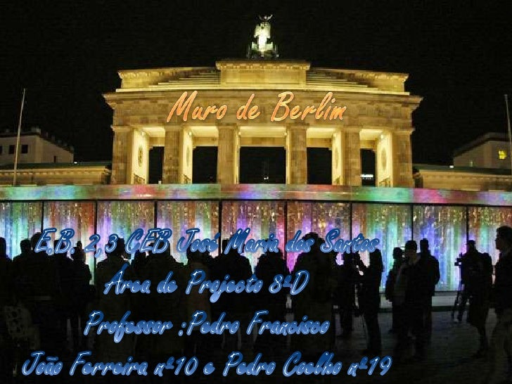 Muro de Berlim<br />E.B. 2,3 CEB José Maria dos Santos<br />Área de Projecto 8ºD<br />Professor :Pedro Francisco<br />João...