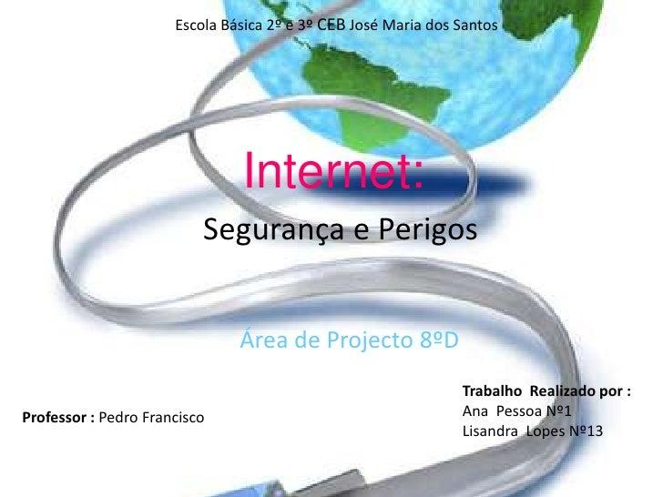 Escola Básica 2º e 3º CEB José Maria dos Santos <br />Internet: <br />Segurança e Perigos<br />Área de Projecto 8ºD<br />T...