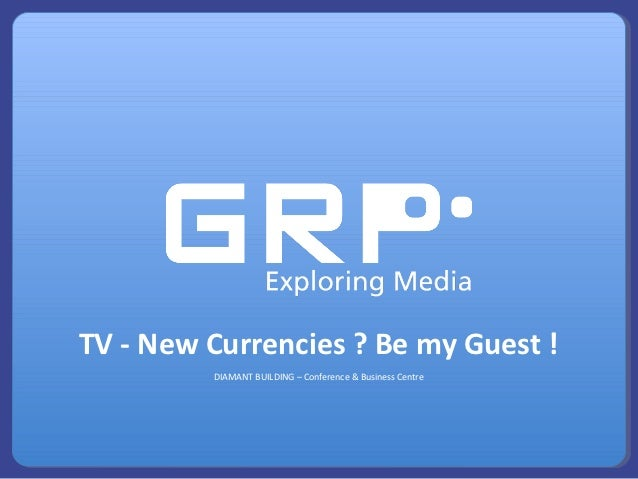 TV - New Currencies ? Be my Guest !         DIAMANT BUILDING – Conference & Business Centre