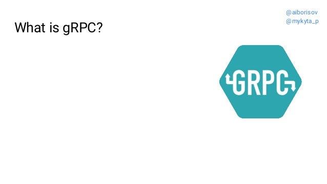 What is gRPC? @aiborisov @mykyta_p