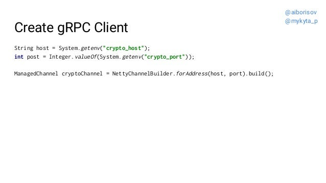 """Create gRPC Client String host = System.getenv(""""crypto_host""""); int post = Integer.valueOf(System.getenv(""""crypto_port"""")); M..."""