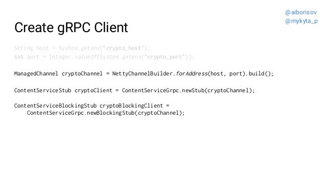 "Create gRPC Client String host = System.getenv(""crypto_host""); int port = Integer.valueOf(System.getenv(""crypto_port"")); M..."