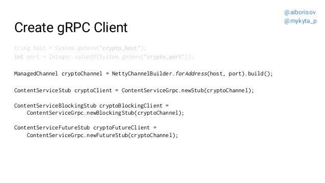 "Create gRPC Client tring host = System.getenv(""crypto_host""); int port = Integer.valueOf(System.getenv(""crypto_port"")); Ma..."