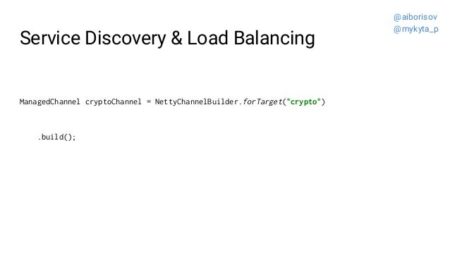 """Service Discovery & Load Balancing ManagedChannel cryptoChannel = NettyChannelBuilder.forTarget(""""crypto"""") .build(); @aibor..."""