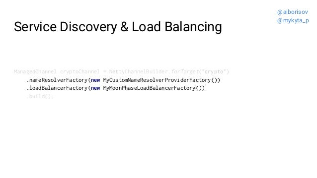 """Service Discovery & Load Balancing ManagedChannel cryptoChannel = NettyChannelBuilder.forTarget(""""crypto"""") .nameResolverFac..."""