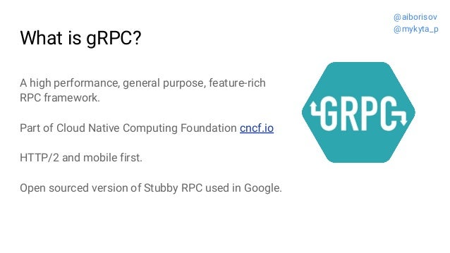 What is gRPC? A high performance, general purpose, feature-rich RPC framework. Part of Cloud Native Computing Foundation c...