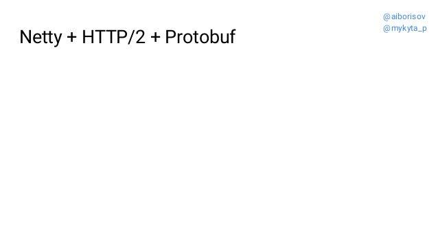 Netty + HTTP/2 + Protobuf @aiborisov @mykyta_p