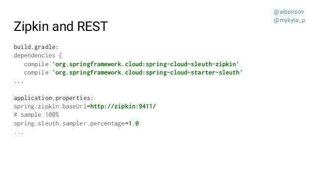 Zipkin and REST build.gradle: dependencies { compile 'org.springframework.cloud:spring-cloud-sleuth-zipkin' compile 'org.s...