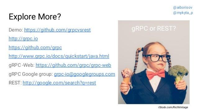 Explore More? Demo: https://github.com/grpcvsrest http://grpc.io https://github.com/grpc http://www.grpc.io/docs/quickstar...