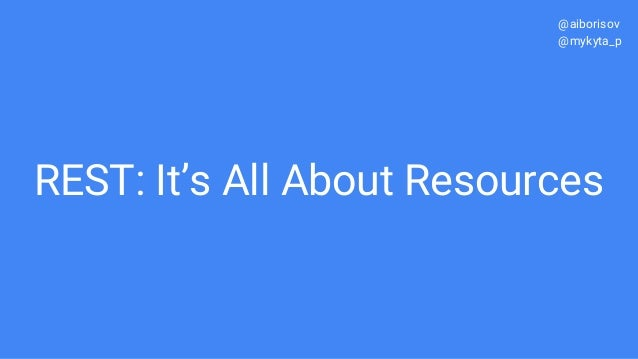 REST: It's All About Resources @aiborisov @mykyta_p