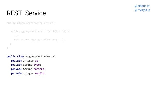 REST: Service public class AggregatingService { public AggregatedContent fetch(int id) { ... return new AggregatedContent(...