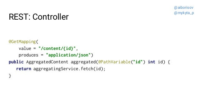 """REST: Controller @GetMapping( value = """"/content/{id}"""", produces = """"application/json"""") public AggregatedContent aggregated(..."""