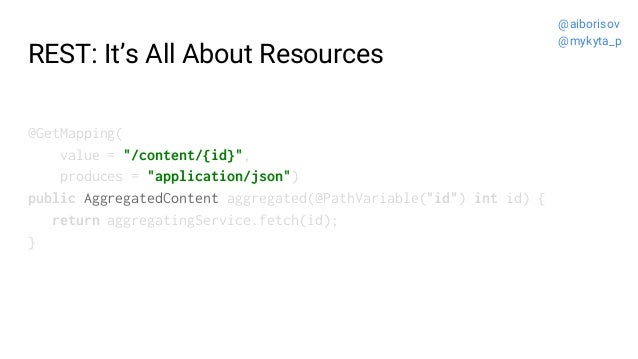 """REST: It's All About Resources @GetMapping( value = """"/content/{id}"""", produces = """"application/json"""") public AggregatedConte..."""