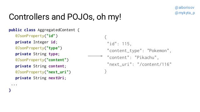 """Controllers and POJOs, oh my! public class AggregatedContent { @JsonProperty(""""id"""") private Integer id; @JsonProperty(""""type..."""