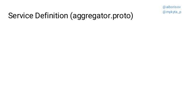 Service Definition (aggregator.proto) @aiborisov @mykyta_p