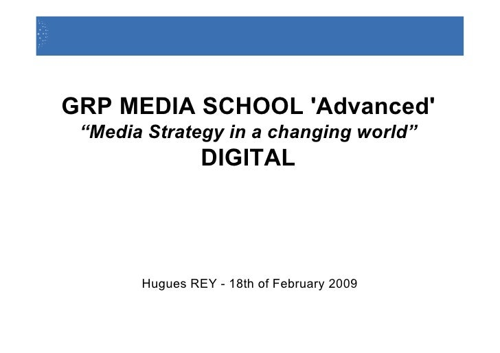 "GRP MEDIA SCHOOL 'Advanced'  ""Media Strategy in a changing world""                 DIGITAL            Hugues REY - 18th of ..."