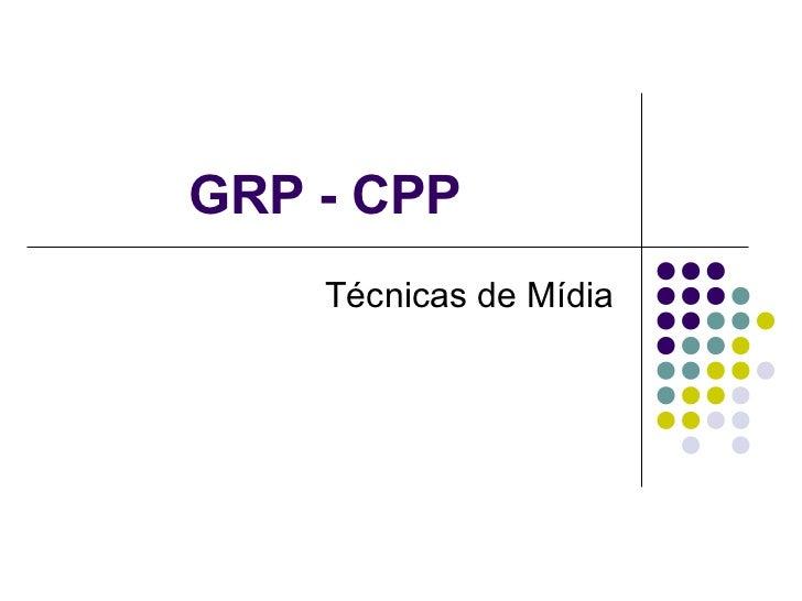 GRP - CPP    Técnicas de Mídia