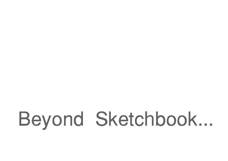 Beyond Sketchbook...