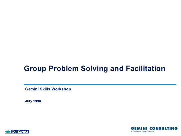 Group Problem Solving and FacilitationGemini Skills WorkshopJuly 1998