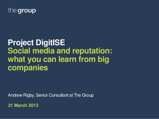 Project DigitISESocial media and reputation:what you can learn from bigcompaniesAndrew Rigby, Senior Consultant at The Gro...
