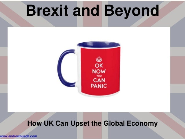 www.andrewbusch.com Brexit and Beyond How UK Can Upset the Global Economy