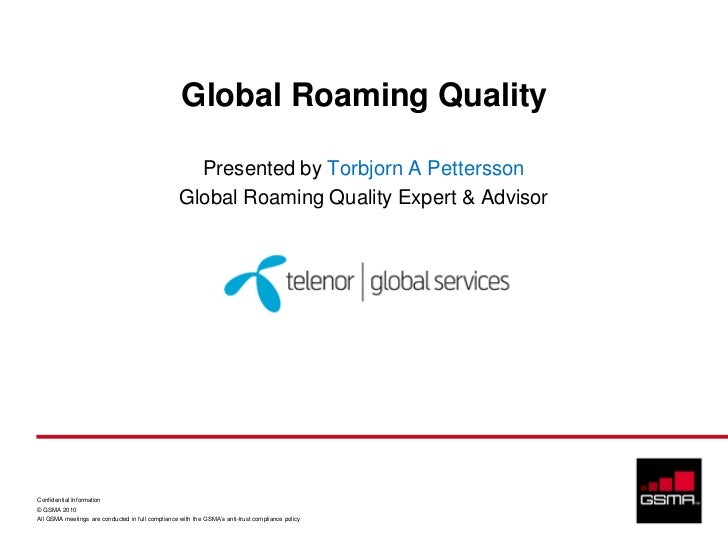 Global Roaming Quality                                                     Presented by Torbjorn A Pettersson             ...