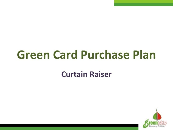 Green Card Purchase Plan Curtain Raiser