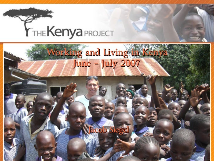 Working and Living in Kenya      June – July 2007              Jacob Siegel