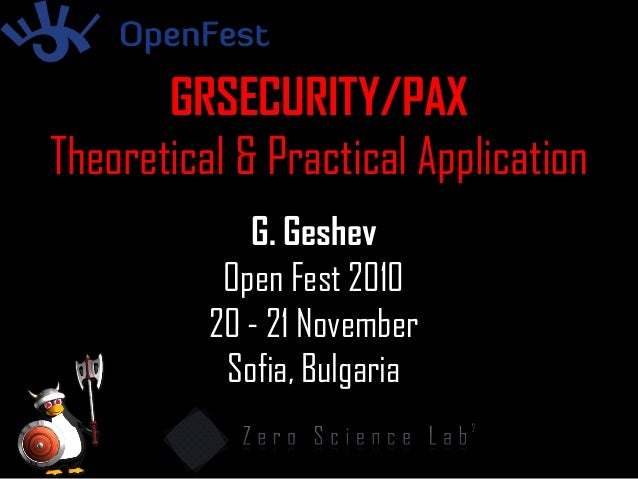 G. Geshev Open Fest 2010 20 - 21 November Sofia, Bulgaria GRSECURITY/PAX Theoretical & Practical Application
