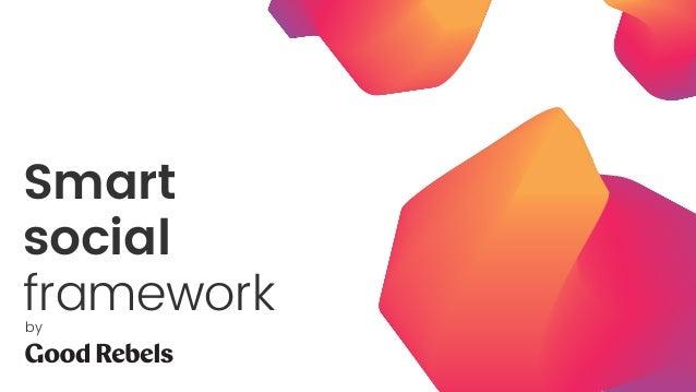 Smart social frameworkby