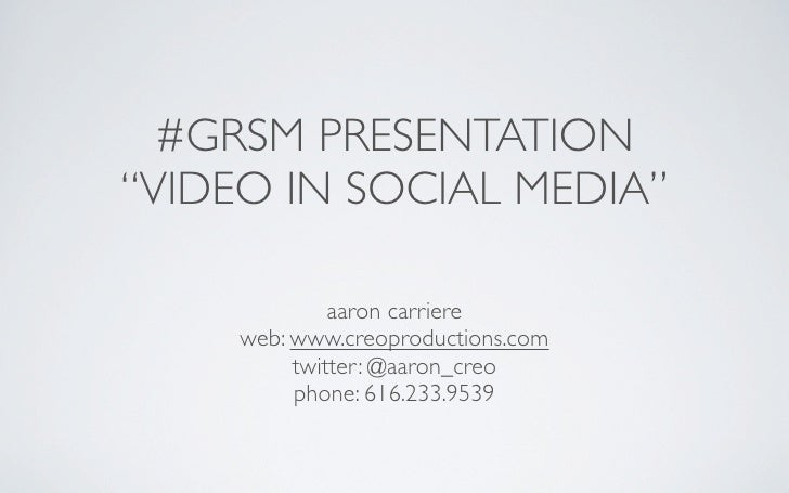 "#GRSM PRESENTATION ""VIDEO IN SOCIAL MEDIA""                aaron carriere      web: www.creoproductions.com           twitt..."