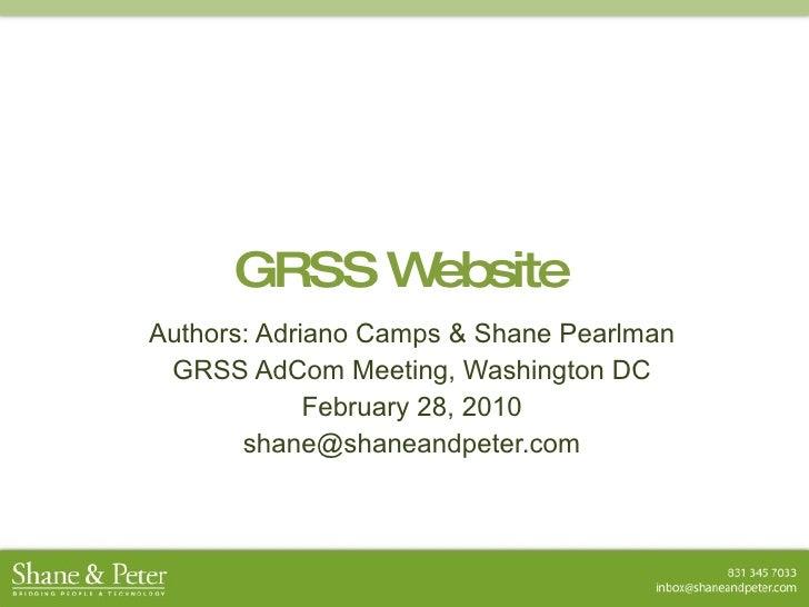 GRSS Website Authors: Adriano Camps & Shane Pearlman GRSS AdCom Meeting, Washington DC February 28, 2010 [email_address]