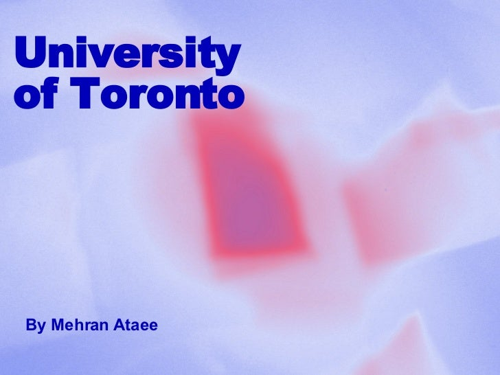 University  of Toronto By Mehran Ataee
