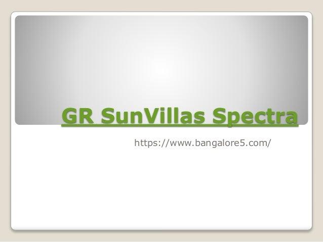 GR SunVillas Spectra https://www.bangalore5.com/