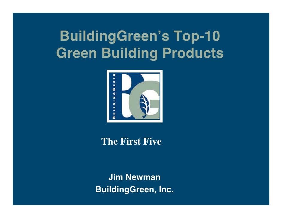 BuildingGreen s Top-10 Green Building Products           The First Five           Jim Newman      BuildingGreen, Inc.