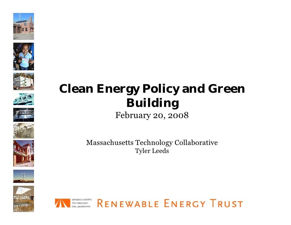Clean Energy Policy and Green           Building             February 20, 2008       Massachusetts Technology Collaborativ...
