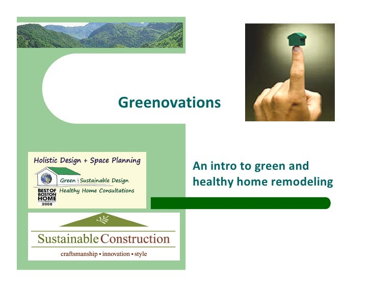 Greenovations            An intro to green and          healthy home remodeling
