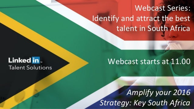 Webcast Series: Identify and attract the best talent in South Africa Webcast starts at 11.00 Amplify your 2016 Strategy: K...
