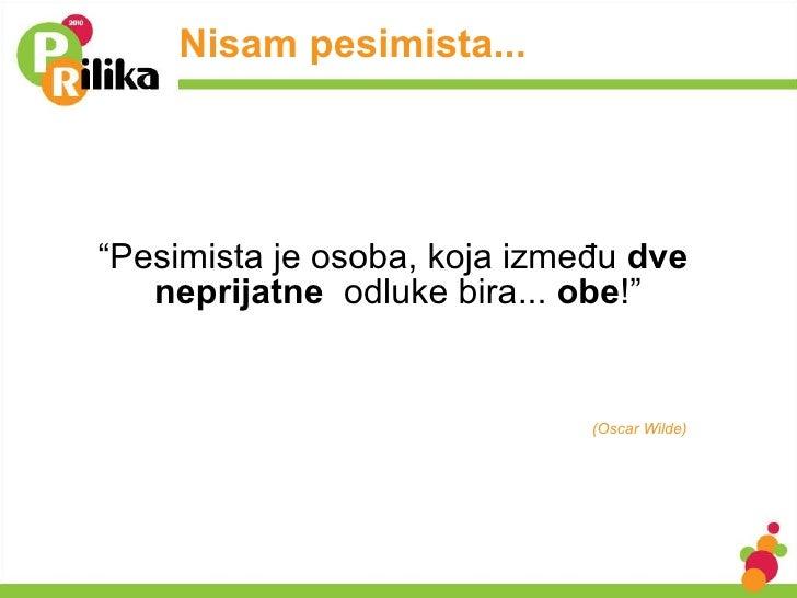 """Nisam pesimista... <ul><li>"""" Pesimista je osoba, koja između  dve  neprijatne  odluke bira...  obe !"""" </li></ul>(Oscar Wil..."""